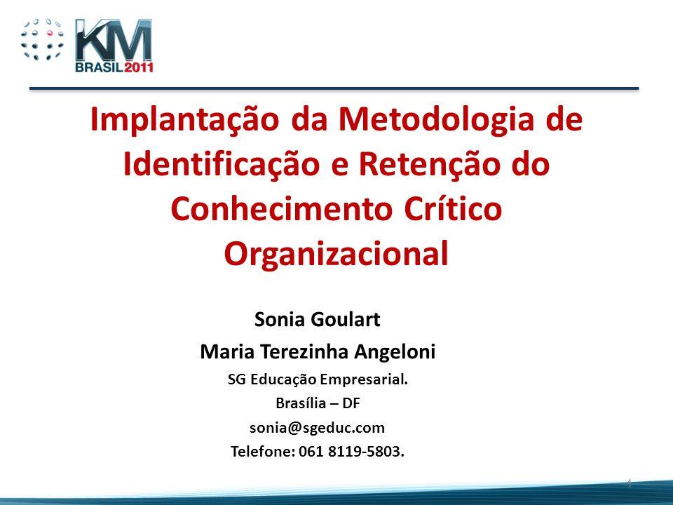 Implantação da Metodologia de Identificação e Retenção do Conhecimento Crítico Organizacional Sonia Goulart Maria Terezinha Angeloni SG Educação Empre