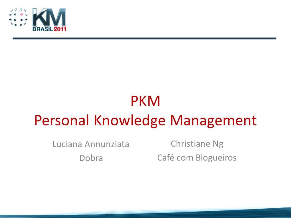 PKM Personal Knowledge Management Luciana Annunziata Dobra Christiane Ng Café com Blogueiros