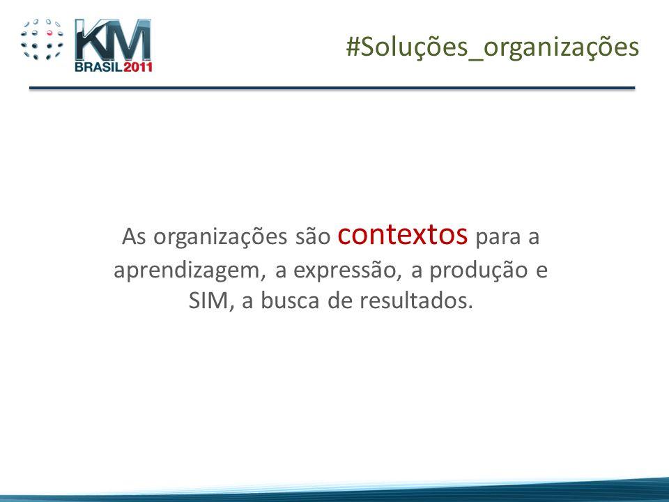 #Soluções_organizações As organizações são contextos para a aprendizagem, a expressão, a produção e SIM, a busca de resultados.