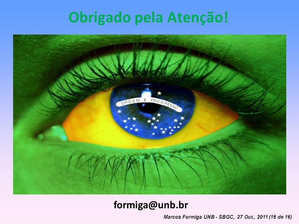 Obrigado pela Atenção! Marcos Formiga UNB - SBGC, 27 Out., 2011 (16 de 16) formiga@unb.br