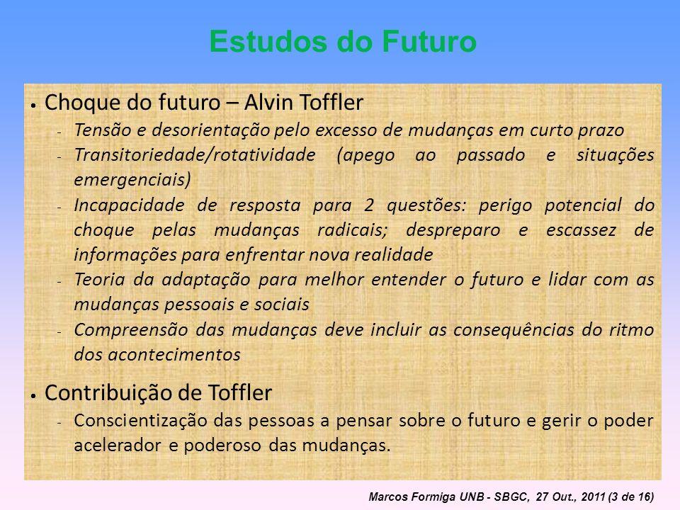 Estudos do Futuro Choque do futuro – Alvin Toffler Tensão e desorientação pelo excesso de mudanças em curto prazo Transitoriedade/rotatividade (apego