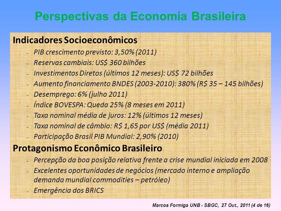 Perspectivas da Economia Brasileira Indicadores Socioeconômicos PIB crescimento previsto: 3,50% (2011) Reservas cambiais: US$ 360 bilhões Investimento