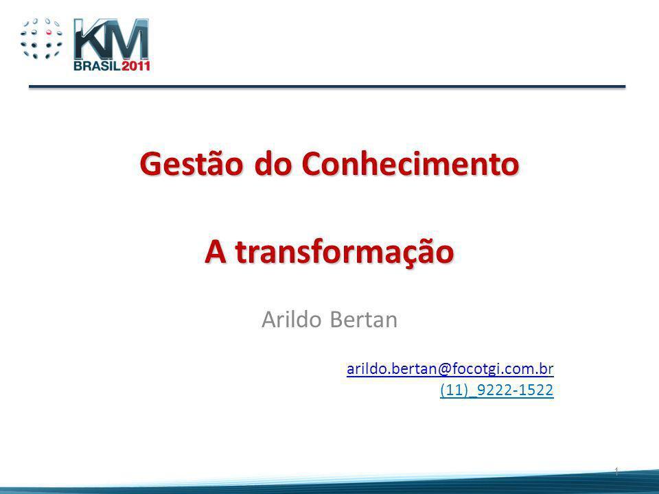 Gestão do Conhecimento A transformação Arildo Bertan arildo.bertan@focotgi.com.barildo.bertan@focotgi.com.br (11)_9222-1522 1