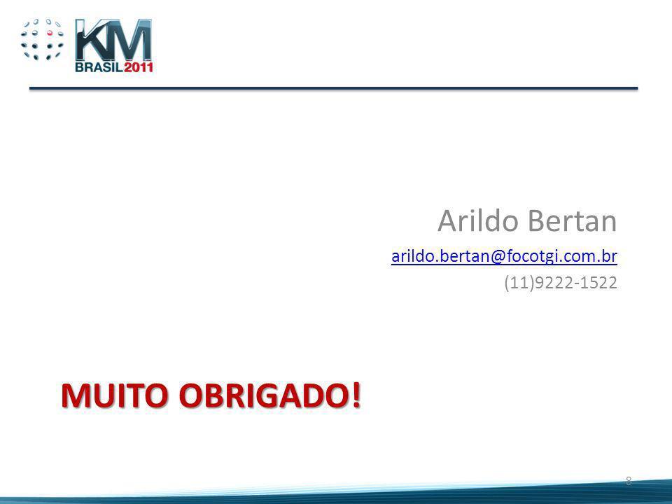 MUITO OBRIGADO! Arildo Bertan arildo.bertan@focotgi.com.br (11)9222-1522 8