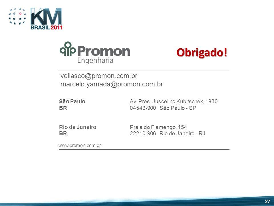 São Paulo BR Rio de Janeiro BR www.promon.com.br Av. Pres. Juscelino Kubitschek, 1830 04543-900 São Paulo - SP Praia do Flamengo, 154 22210-906 Rio de