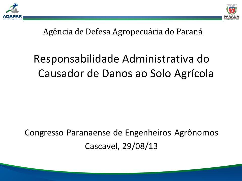 Agência de Defesa Agropecuária do Paraná Responsabilidade Administrativa do Causador de Danos ao Solo Agrícola Congresso Paranaense de Engenheiros Agr