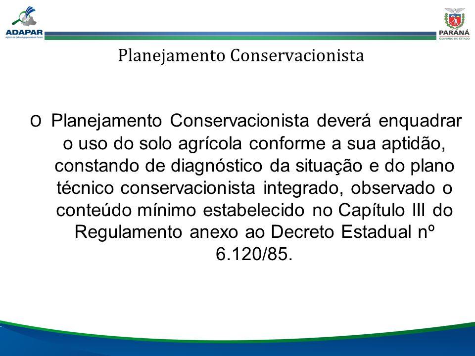 Planejamento Conservacionista O Planejamento Conservacionista deverá enquadrar o uso do solo agrícola conforme a sua aptidão, constando de diagnóstico