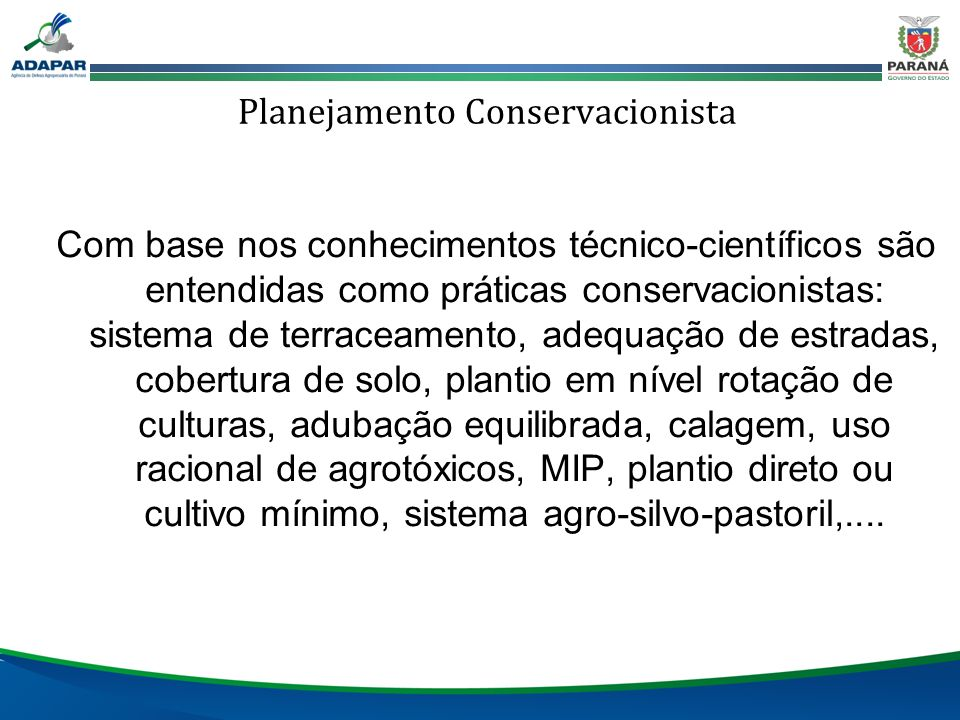Planejamento Conservacionista Com base nos conhecimentos técnico-científicos são entendidas como práticas conservacionistas: sistema de terraceamento,