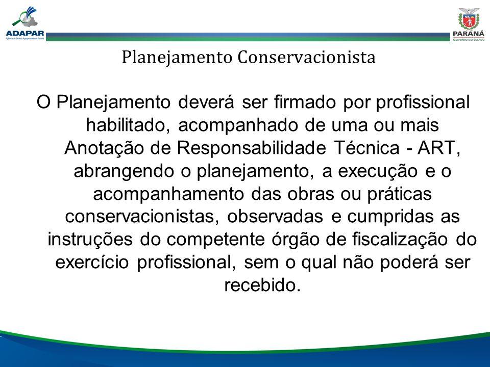 Planejamento Conservacionista O Planejamento deverá ser firmado por profissional habilitado, acompanhado de uma ou mais Anotação de Responsabilidade T