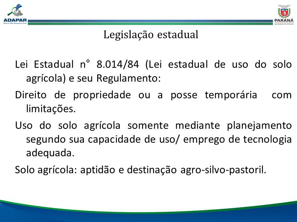 Legislação estadual Lei Estadual n° 8.014/84 (Lei estadual de uso do solo agrícola) e seu Regulamento: Direito de propriedade ou a posse temporária co