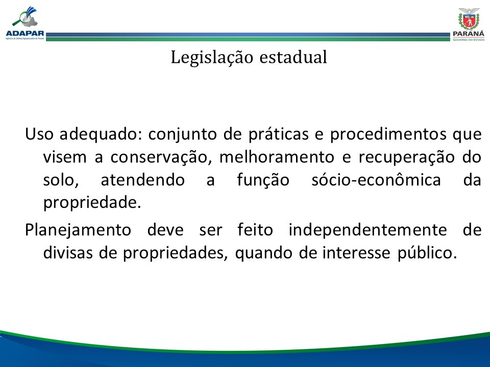 Legislação estadual Uso adequado: conjunto de práticas e procedimentos que visem a conservação, melhoramento e recuperação do solo, atendendo a função
