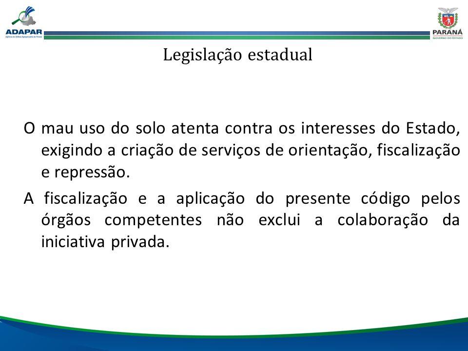 Legislação estadual O mau uso do solo atenta contra os interesses do Estado, exigindo a criação de serviços de orientação, fiscalização e repressão. A