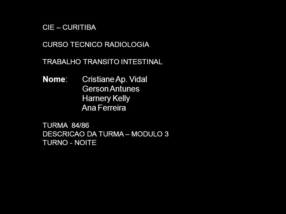 CIE – CURITIBA CURSO TECNICO RADIOLOGIA TRABALHO TRANSITO INTESTINAL Nome: Cristiane Ap. Vidal Gerson Antunes Harnery Kelly Ana Ferreira TURMA 84/86 D