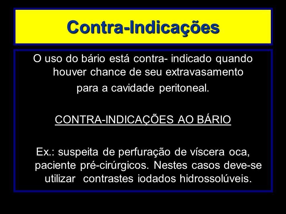Contra-Indicações O uso do bário está contra- indicado quando houver chance de seu extravasamento para a cavidade peritoneal. CONTRA-INDICAÇÕES AO BÁR