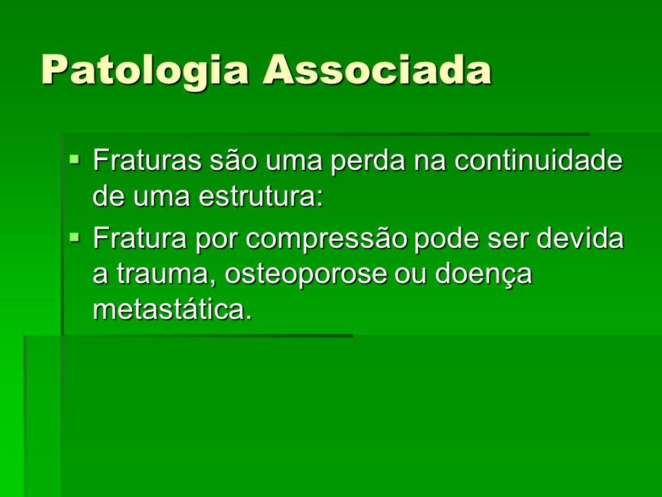 Patologia Associada Fraturas são uma perda na continuidade de uma estrutura: Fraturas são uma perda na continuidade de uma estrutura: Fratura por comp