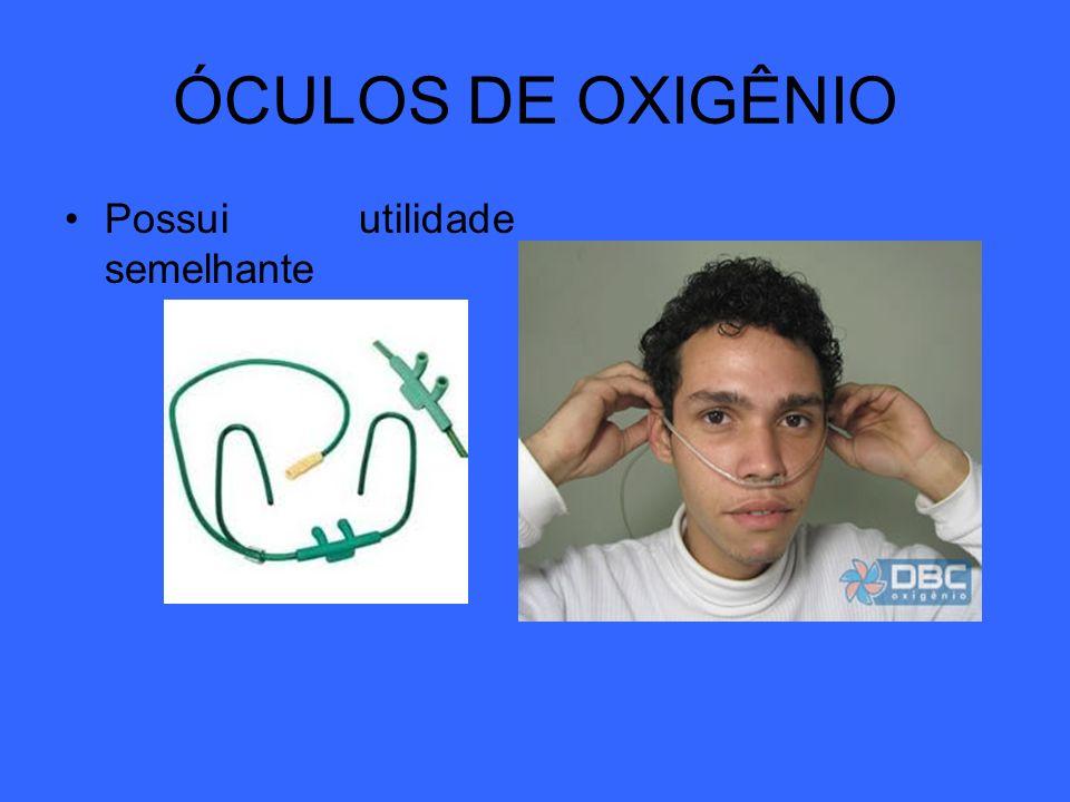 ÓCULOS DE OXIGÊNIO Possui utilidade semelhante