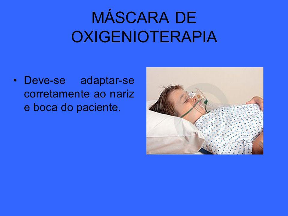 MÁSCARA DE OXIGENIOTERAPIA Deve-se adaptar-se corretamente ao nariz e boca do paciente.