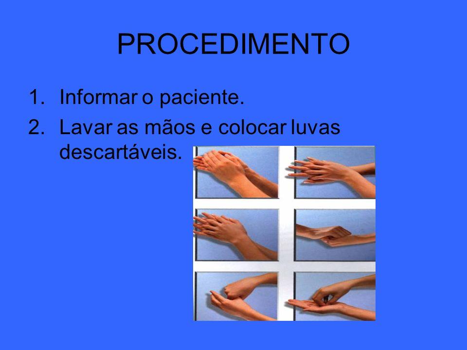 PROCEDIMENTO 1.Informar o paciente. 2.Lavar as mãos e colocar luvas descartáveis.