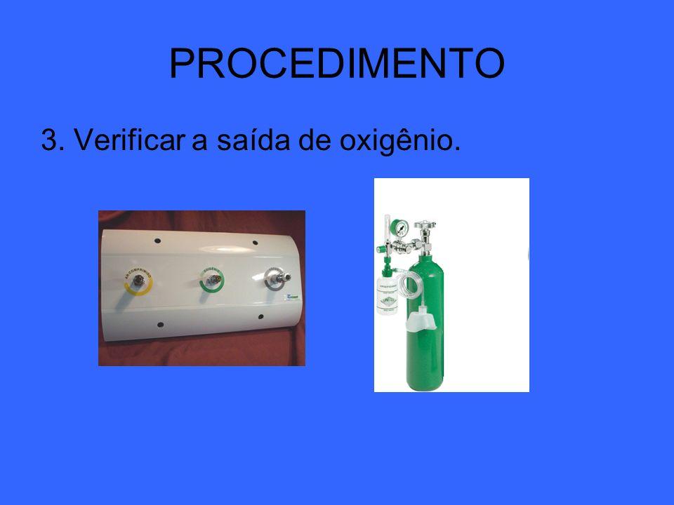 3. Verificar a saída de oxigênio. PROCEDIMENTO