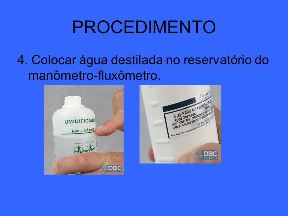 4. Colocar água destilada no reservatório do manômetro-fluxômetro. PROCEDIMENTO