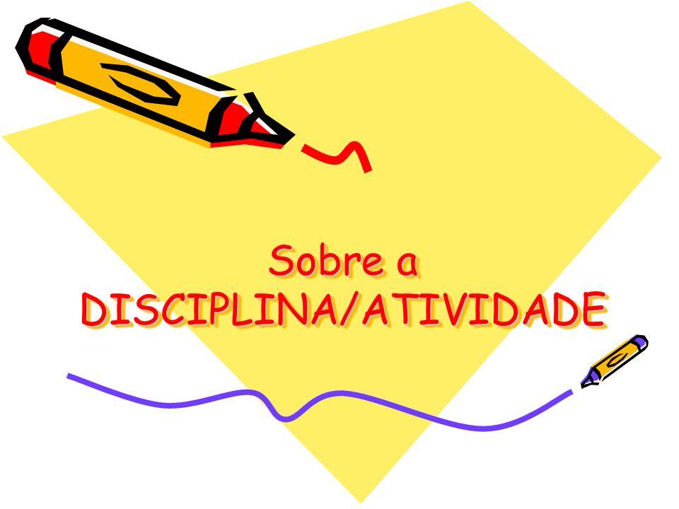 Sobre a DISCIPLINA/ATIVIDADE