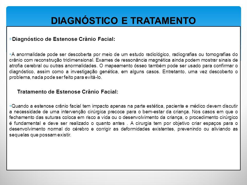 Diagnóstico de Estenose Crânio Facial: A anormalidade pode ser descoberta por meio de um estudo radiológico, radiografias ou tomografias do crânio com reconstrução tridimensional.