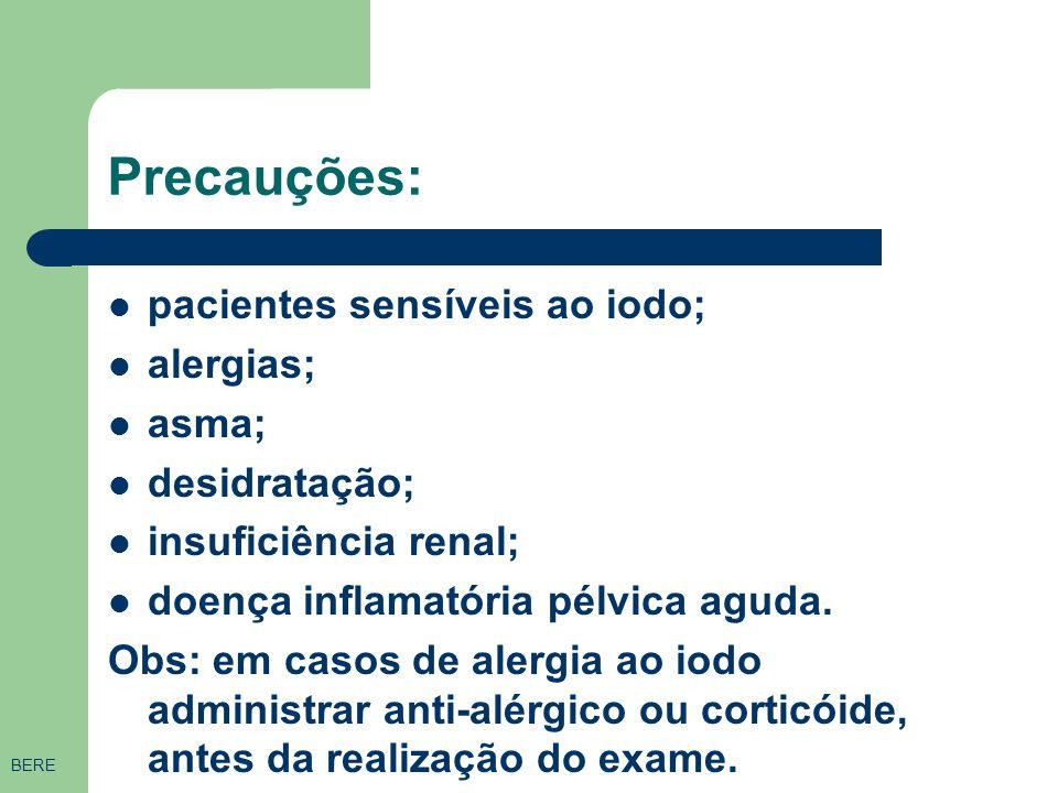 Contra-indicações ao uso de contrastes: gravidez; infecções do trato genital. BERE