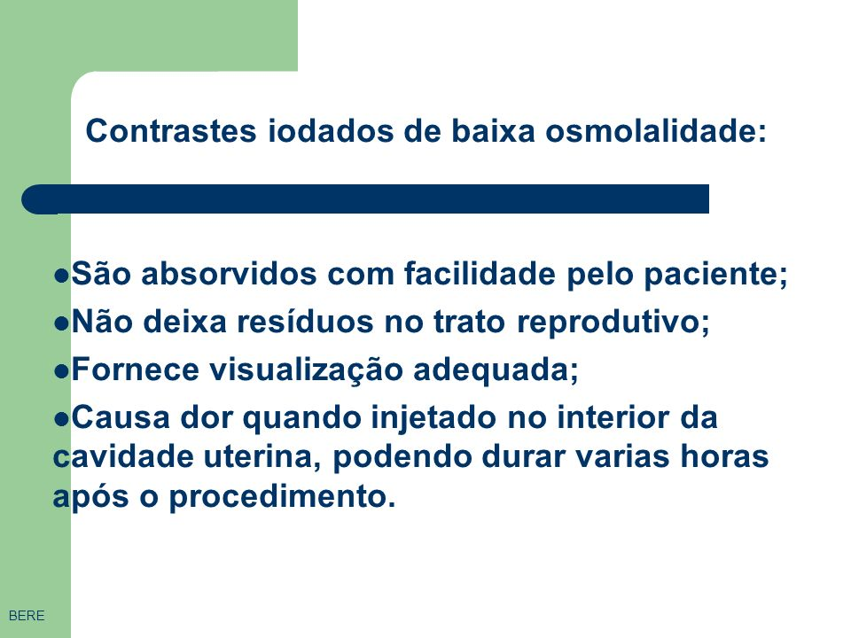 Precauções: pacientes sensíveis ao iodo; alergias; asma; desidratação; insuficiência renal; doença inflamatória pélvica aguda. Obs: em casos de alergi