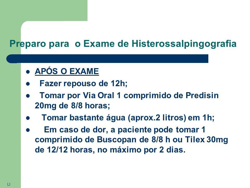 Preparo para o Exame de Histerossalpingografia NO DIA DO EXAME Jejum de 4h antes do horário marcado para realização do exame. 2 horas antes do exame t