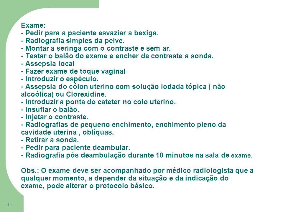 Equipamentos Mesa Radiológica com radioscopia com intensificador de imagem. Materiais de exame ginecológico Histerossalpingografo Meio de contraste io