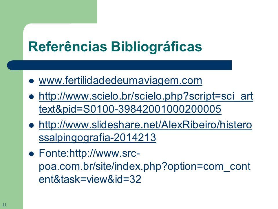 Referências Bibliográficas www.bebedeproveta.net/histero www.imaginologia.com.br www.bebedeproveta.net/histero www.imaginologia.com.br http://pt.scribd.com/doc/7253211/HISTEROSALPIN GOGRAFIA MAURILIO
