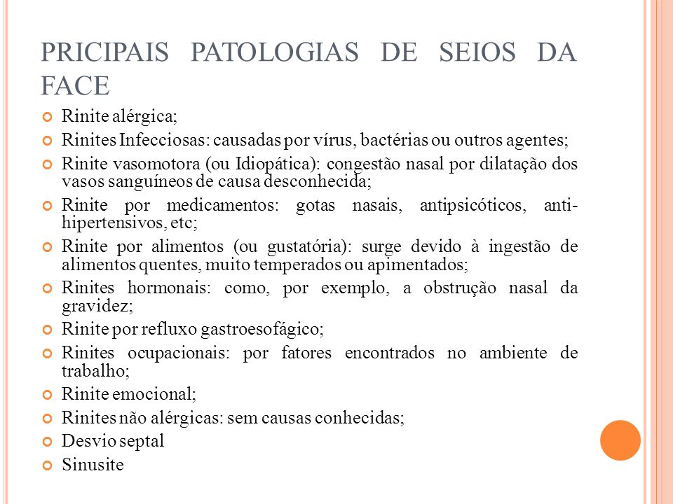 PRICIPAIS PATOLOGIAS DE SEIOS DA FACE Rinite alérgica; Rinites Infecciosas: causadas por vírus, bactérias ou outros agentes; Rinite vasomotora (ou Idi