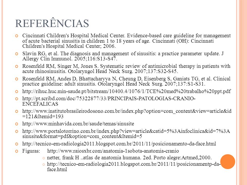 REFERÊNCIAS Cincinnati Children's Hospital Medical Center. Evidence-based care guideline for management of acute bacterial sinusitis in children 1 to