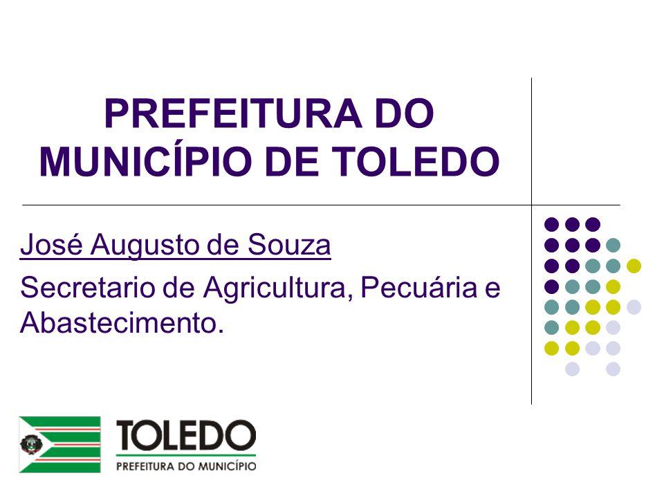 PREFEITURA DO MUNICÍPIO DE TOLEDO José Augusto de Souza Secretario de Agricultura, Pecuária e Abastecimento.