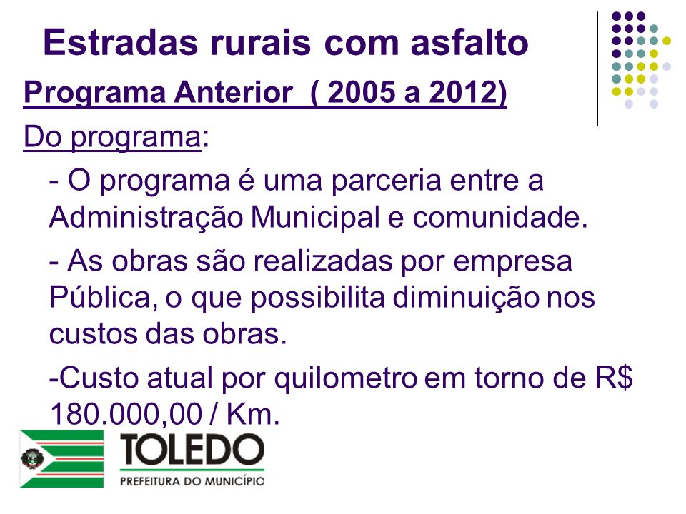 Estradas rurais com asfalto Programa Anterior ( 2005 a 2012) Do programa: - O programa é uma parceria entre a Administração Municipal e comunidade. -