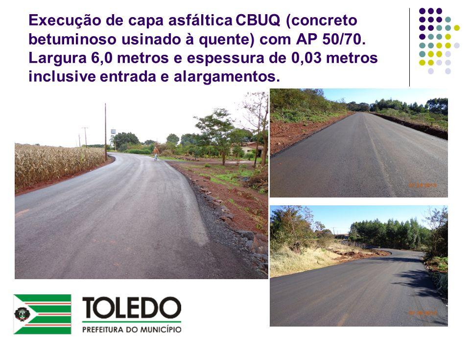 Execução de capa asfáltica CBUQ (concreto betuminoso usinado à quente) com AP 50/70. Largura 6,0 metros e espessura de 0,03 metros inclusive entrada e