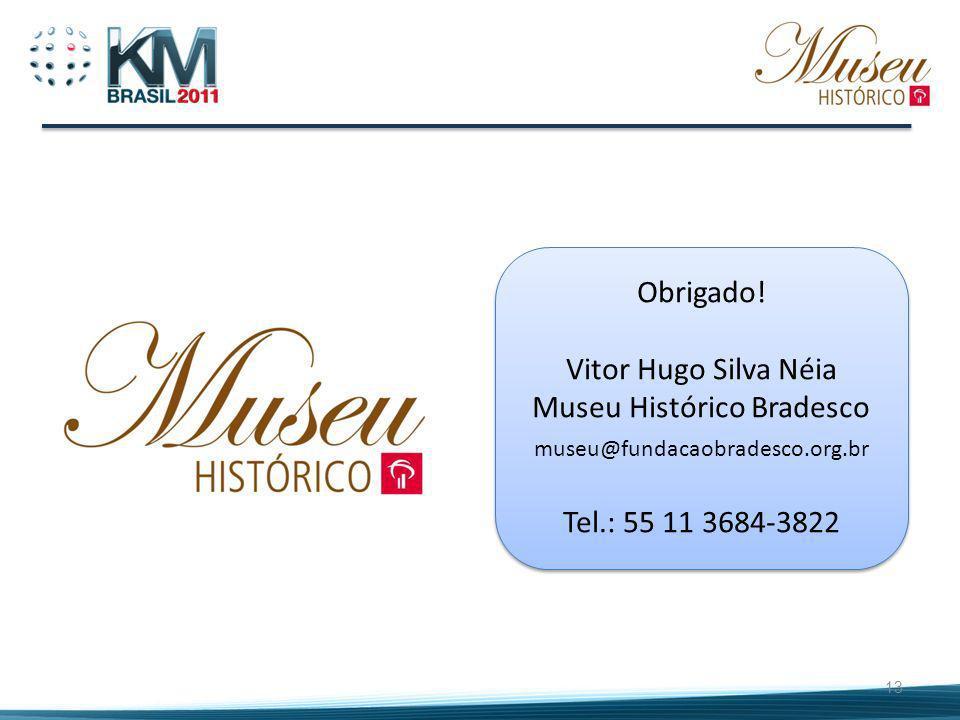 13 Obrigado! Vitor Hugo Silva Néia Museu Histórico Bradesco museu@fundacaobradesco.org.br Tel.: 55 11 3684-3822