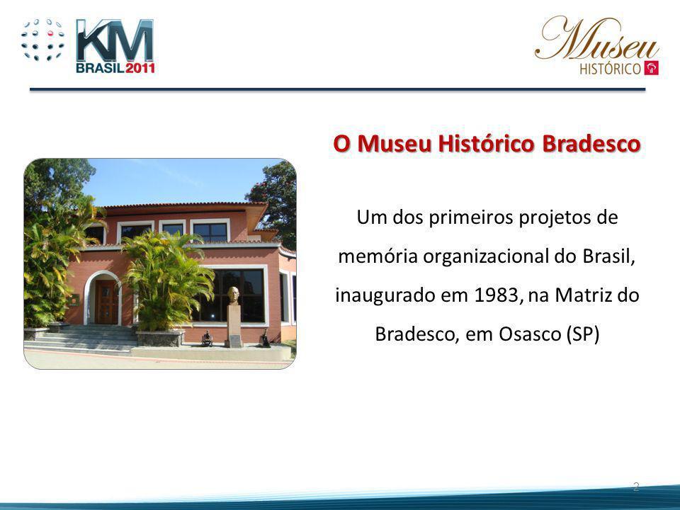 2 O Museu Histórico Bradesco Um dos primeiros projetos de memória organizacional do Brasil, inaugurado em 1983, na Matriz do Bradesco, em Osasco (SP)