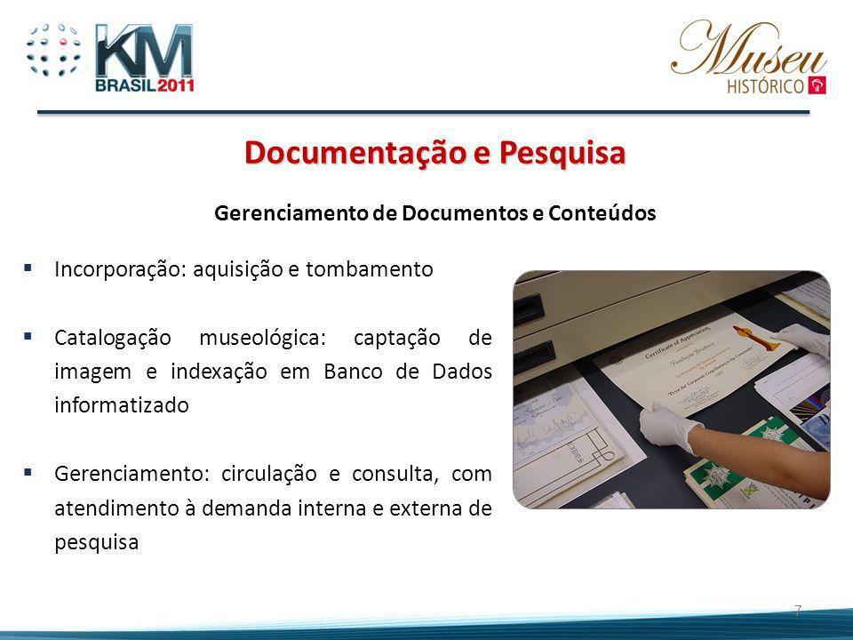 7 Documentação e Pesquisa Incorporação: aquisição e tombamento Catalogação museológica: captação de imagem e indexação em Banco de Dados informatizado