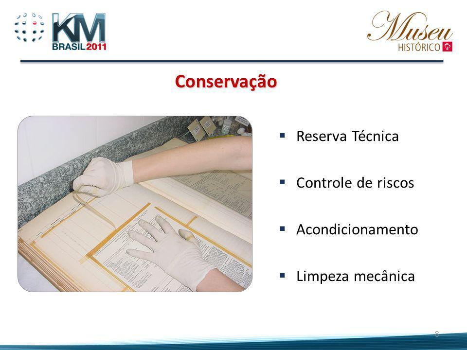 Conservação Reserva Técnica Controle de riscos Acondicionamento Limpeza mecânica 8