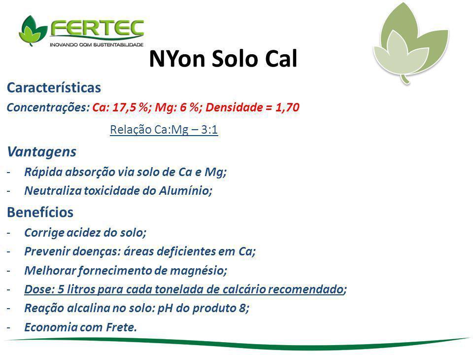 NYon Solo Cal Características Concentrações: Ca: 17,5 %; Mg: 6 %; Densidade = 1,70 Relação Ca:Mg – 3:1 Vantagens -Rápida absorção via solo de Ca e Mg;