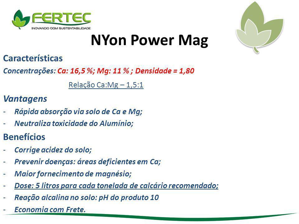 NYon Power Mag Características Concentrações: Ca: 16,5 %; Mg: 11 % ; Densidade = 1,80 Relação Ca:Mg – 1,5:1 Vantagens -Rápida absorção via solo de Ca