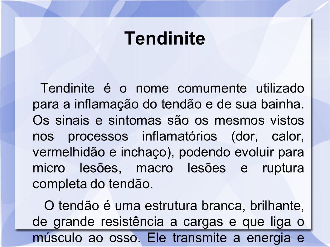 Tendinite é o nome comumente utilizado para a inflamação do tendão e de sua bainha. Os sinais e sintomas são os mesmos vistos nos processos inflamatór