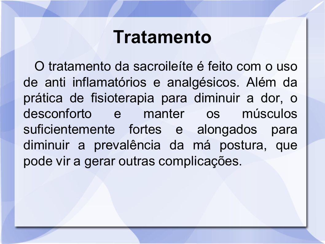 Tratamento O tratamento da sacroileíte é feito com o uso de anti inflamatórios e analgésicos. Além da prática de fisioterapia para diminuir a dor, o d
