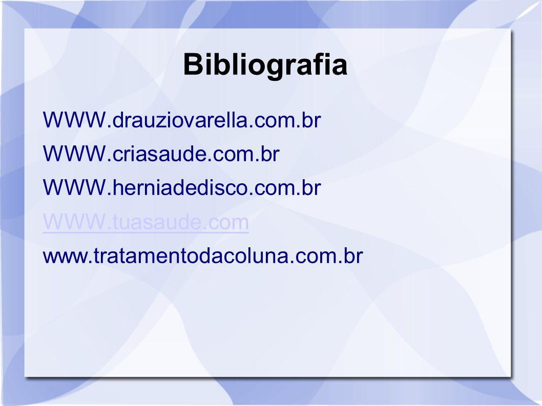 Bibliografia WWW.drauziovarella.com.br WWW.criasaude.com.br WWW.herniadedisco.com.br WWW.tuasaude.com www.tratamentodacoluna.com.br