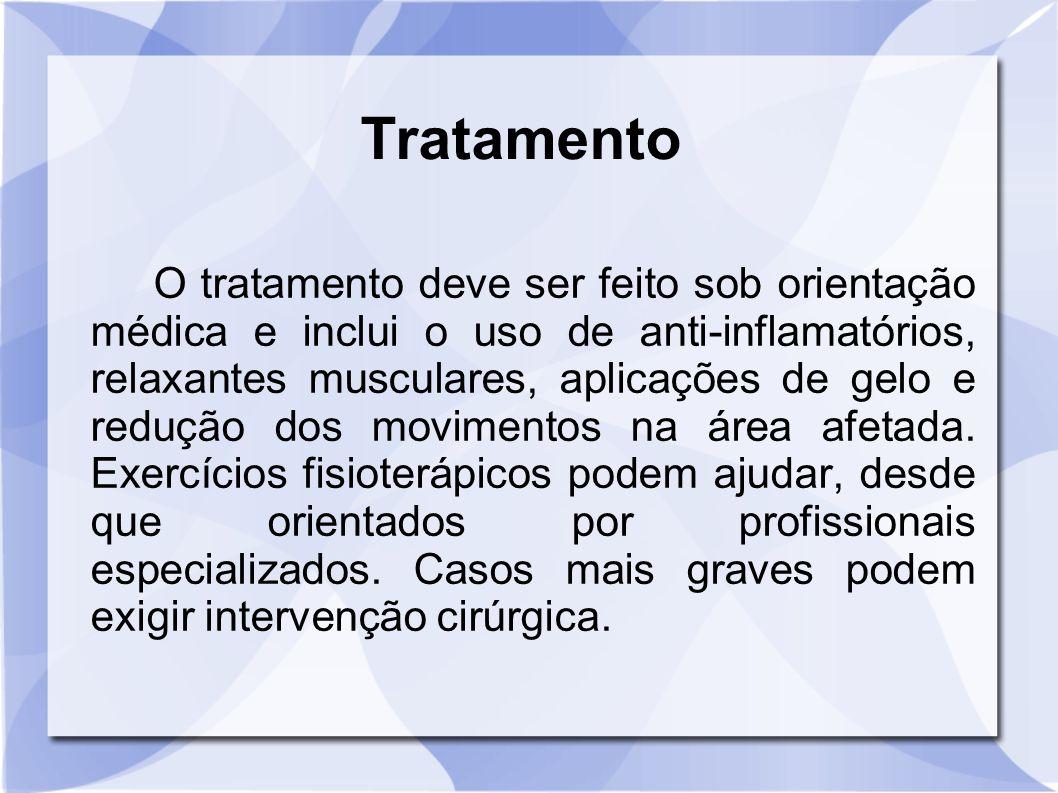 Tratamento O tratamento deve ser feito sob orientação médica e inclui o uso de anti-inflamatórios, relaxantes musculares, aplicações de gelo e redução