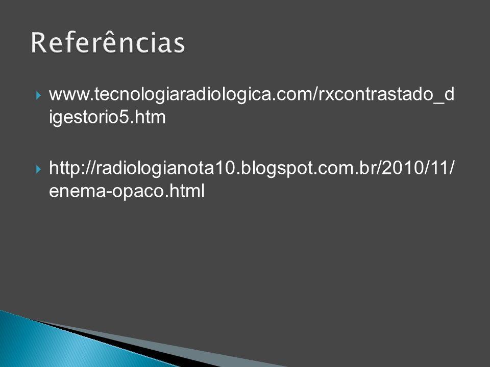 www.tecnologiaradiologica.com/rxcontrastado_d igestorio5.htm http://radiologianota10.blogspot.com.br/2010/11/ enema-opaco.html