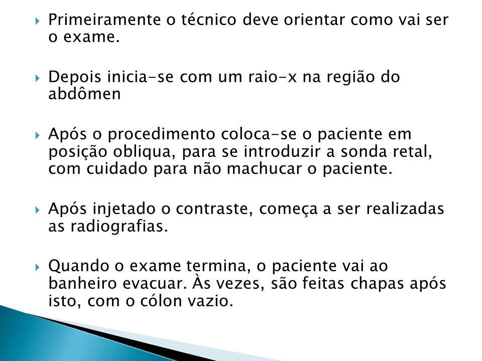 Primeiramente o técnico deve orientar como vai ser o exame. Depois inicia-se com um raio-x na região do abdômen Após o procedimento coloca-se o pacien