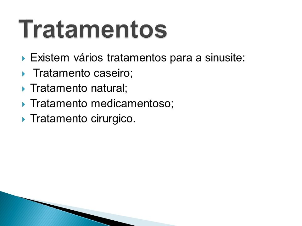 Existem vários tratamentos para a sinusite: Tratamento caseiro; Tratamento natural; Tratamento medicamentoso; Tratamento cirurgico.