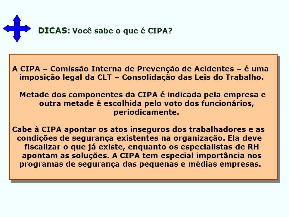 DICAS: Você sabe o que é CIPA? A CIPA – Comissão Interna de Prevenção de Acidentes – é uma imposição legal da CLT – Consolidação das Leis do Trabalho.